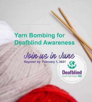 Poster says Yarn Bombing for Deafblind Awareness, join us in June, register by February 1st 2021. Deafblind International Logo over a photo of white and red wool and knitting needles